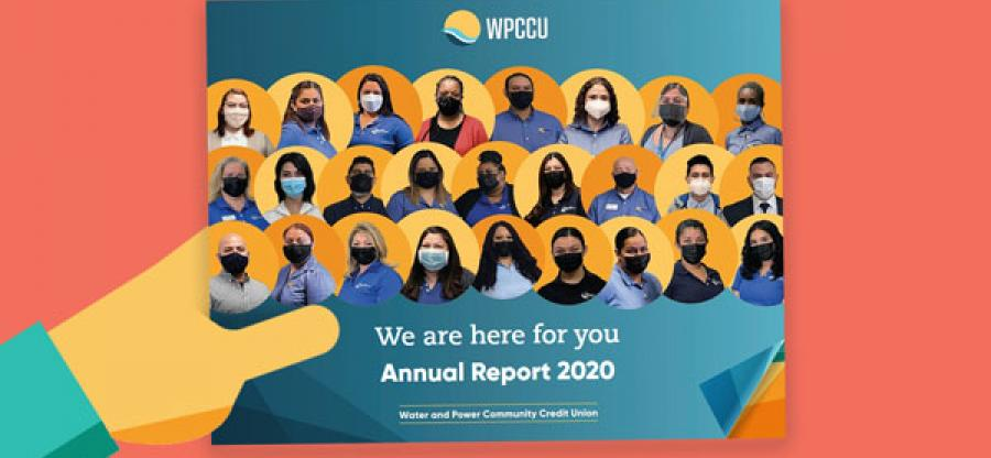 "WPCCU's Annual Report 2020. The cover displays several staff members, all of whom are wearing face masks. The caption below the photos reads: ""We are here for you."""